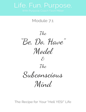 Module 7.1 The Be, Do, Have Model and The Subconscious Mind